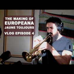 Jaune Toujours vlog Europeana - Episode 4